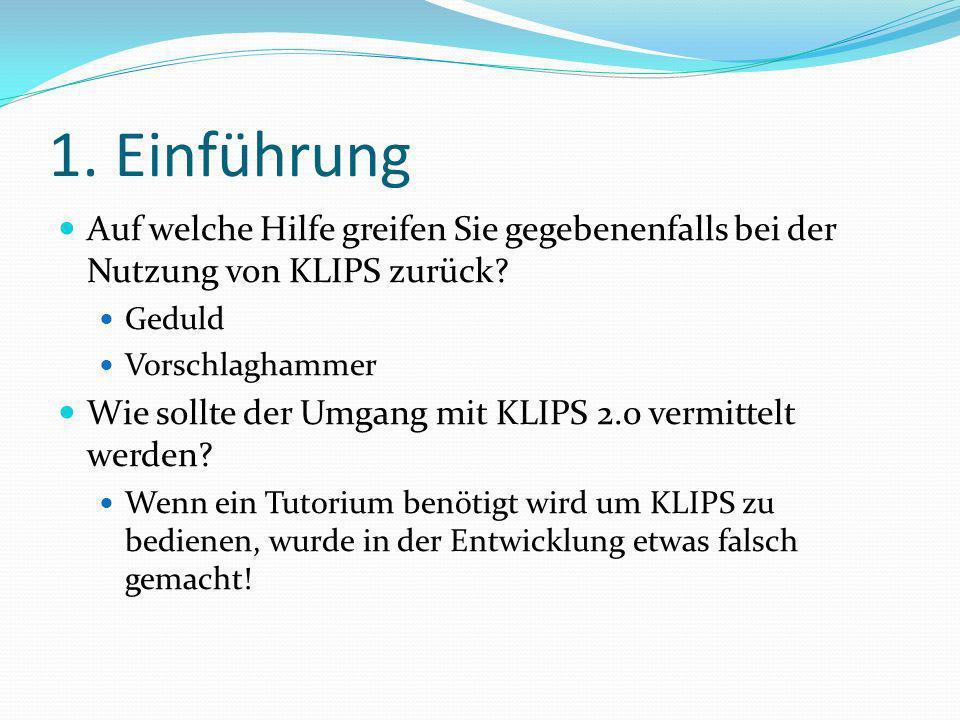 1.Einführung Auf welche Hilfe greifen Sie gegebenenfalls bei der Nutzung von KLIPS zurück.