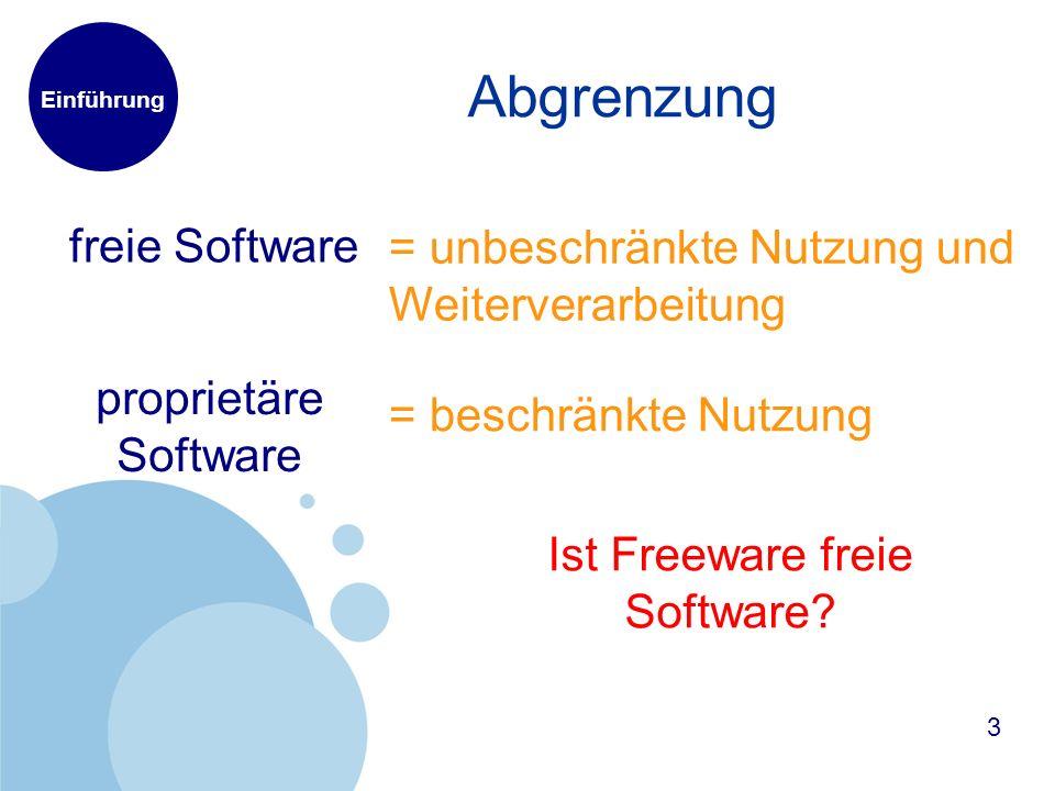 Einführung Abgrenzung = beschränkte Nutzung proprietäre Software = unbeschränkte Nutzung und Weiterverarbeitung freie Software 3 Ist Freeware freie Software?