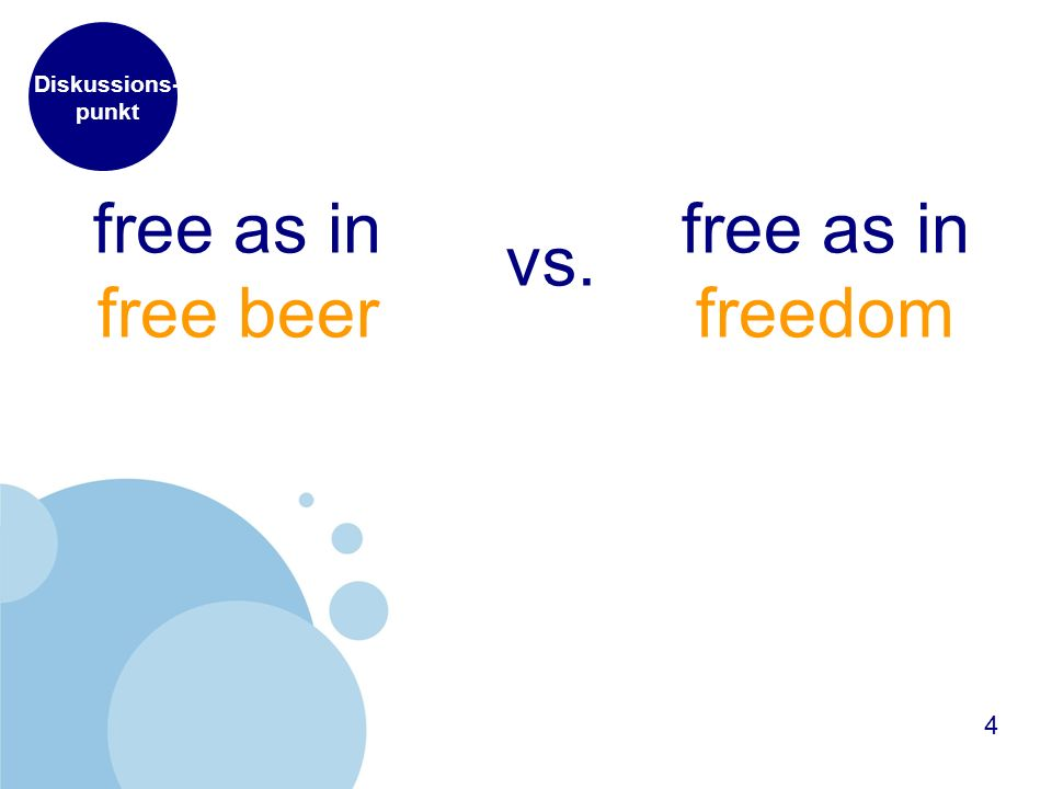 Diskussions- punkt free as in free beer 4 free as in freedom vs.