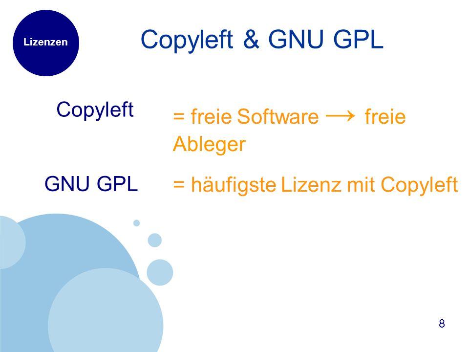 Lizenzen Copyleft & GNU GPL 8 = häufigste Lizenz mit Copyleft GNU GPL = freie Software freie Ableger Copyleft