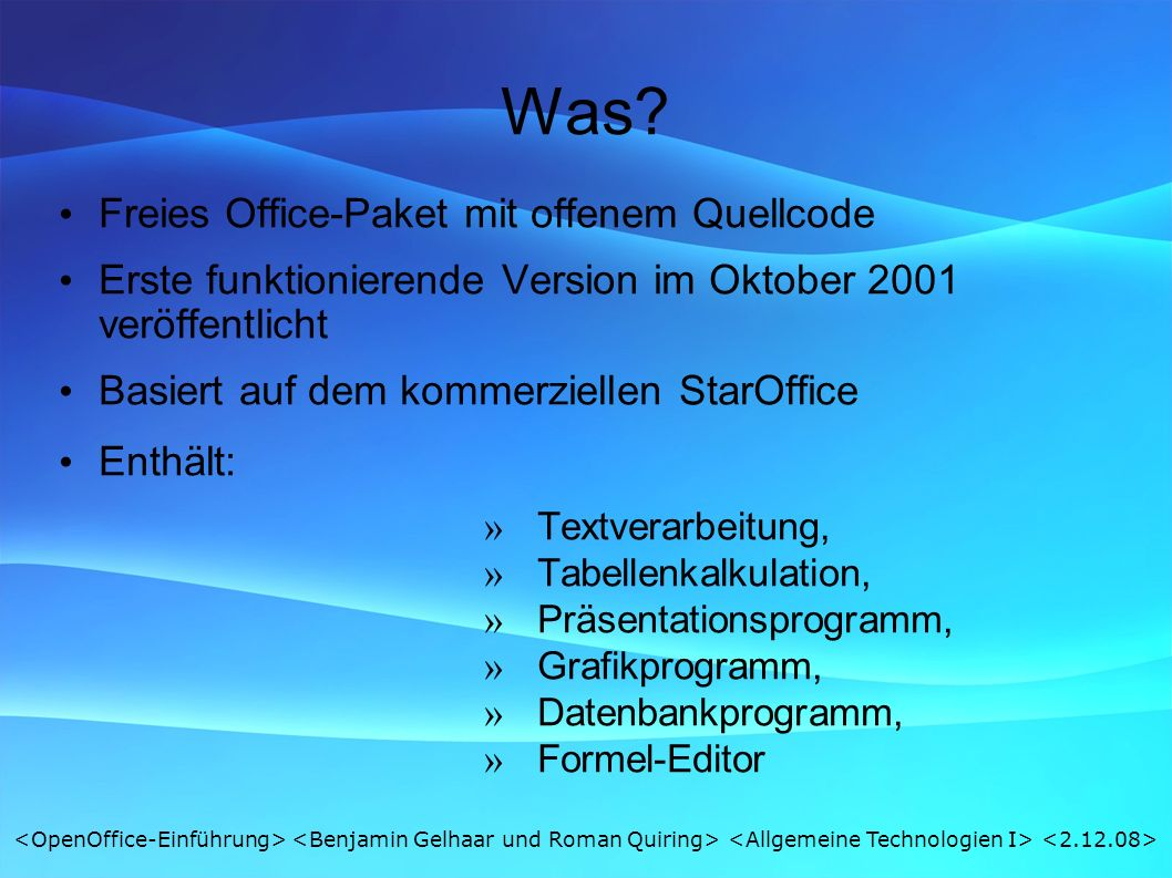 Was? Freies Office-Paket mit offenem Quellcode Erste funktionierende Version im Oktober 2001 veröffentlicht Basiert auf dem kommerziellen StarOffice E