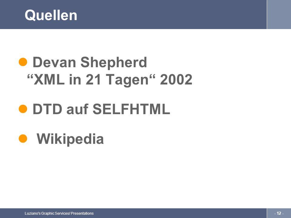 Luziano s Graphic Services/ Presentations - 12 - Quellen Devan ShepherdXML in 21 Tagen 2002 DTD auf SELFHTML Wikipedia