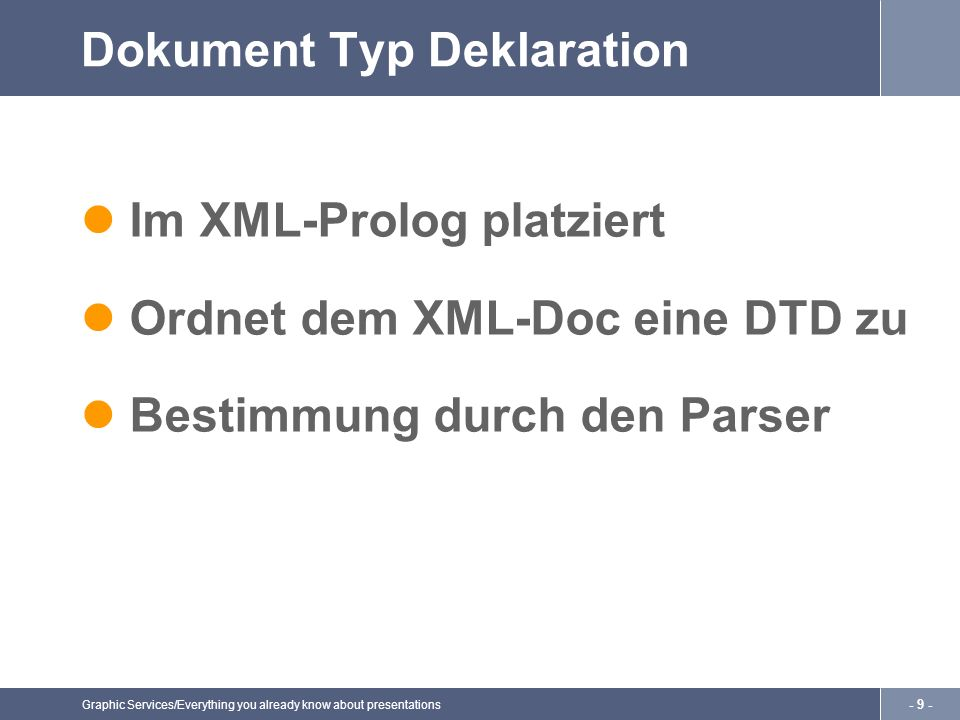Graphic Services/Everything you already know about presentations - 10 - Beschränkung von DTD Komplex Unflexibel Erfordert neue Namen