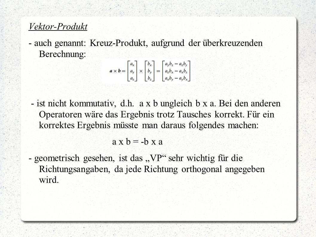 Vektor-Produkt - auch genannt: Kreuz-Produkt, aufgrund der überkreuzenden Berechnung: - ist nicht kommutativ, d.h. a x b ungleich b x a. Bei den ander