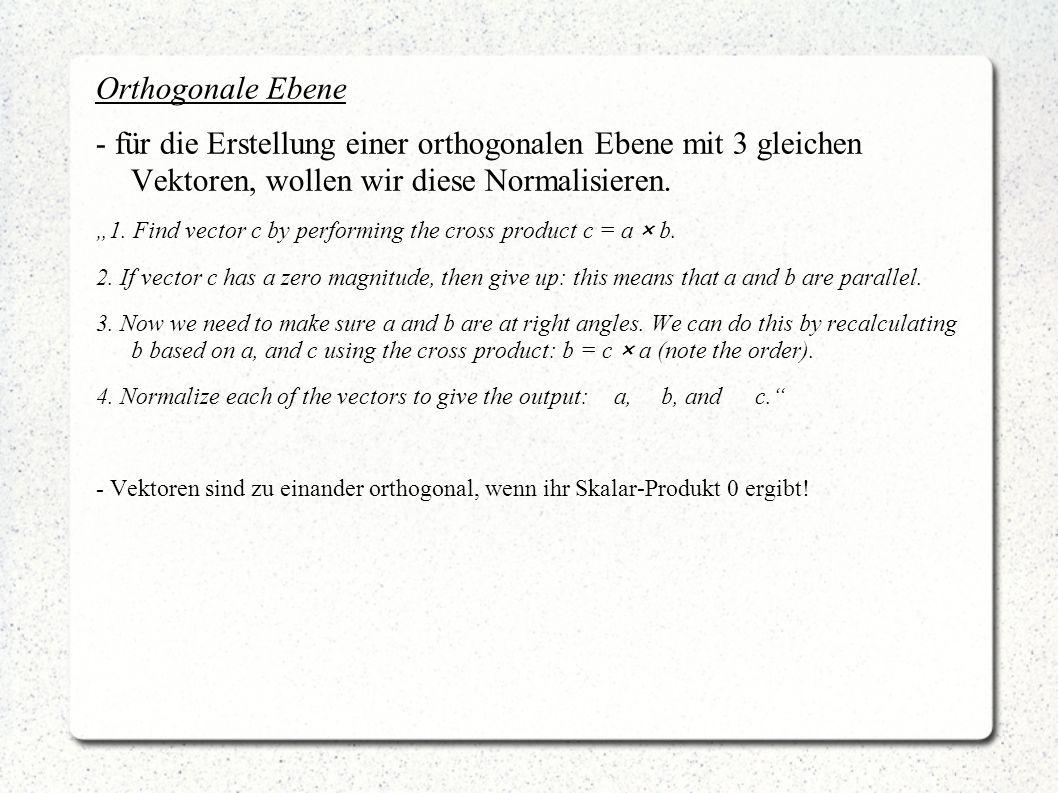 Orthogonale Ebene - für die Erstellung einer orthogonalen Ebene mit 3 gleichen Vektoren, wollen wir diese Normalisieren. 1. Find vector c by performin