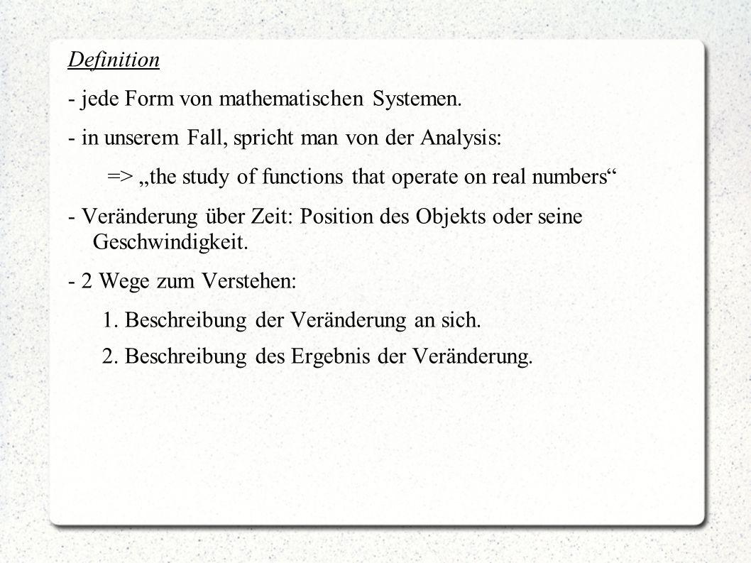 Definition - jede Form von mathematischen Systemen. - in unserem Fall, spricht man von der Analysis: => the study of functions that operate on real nu