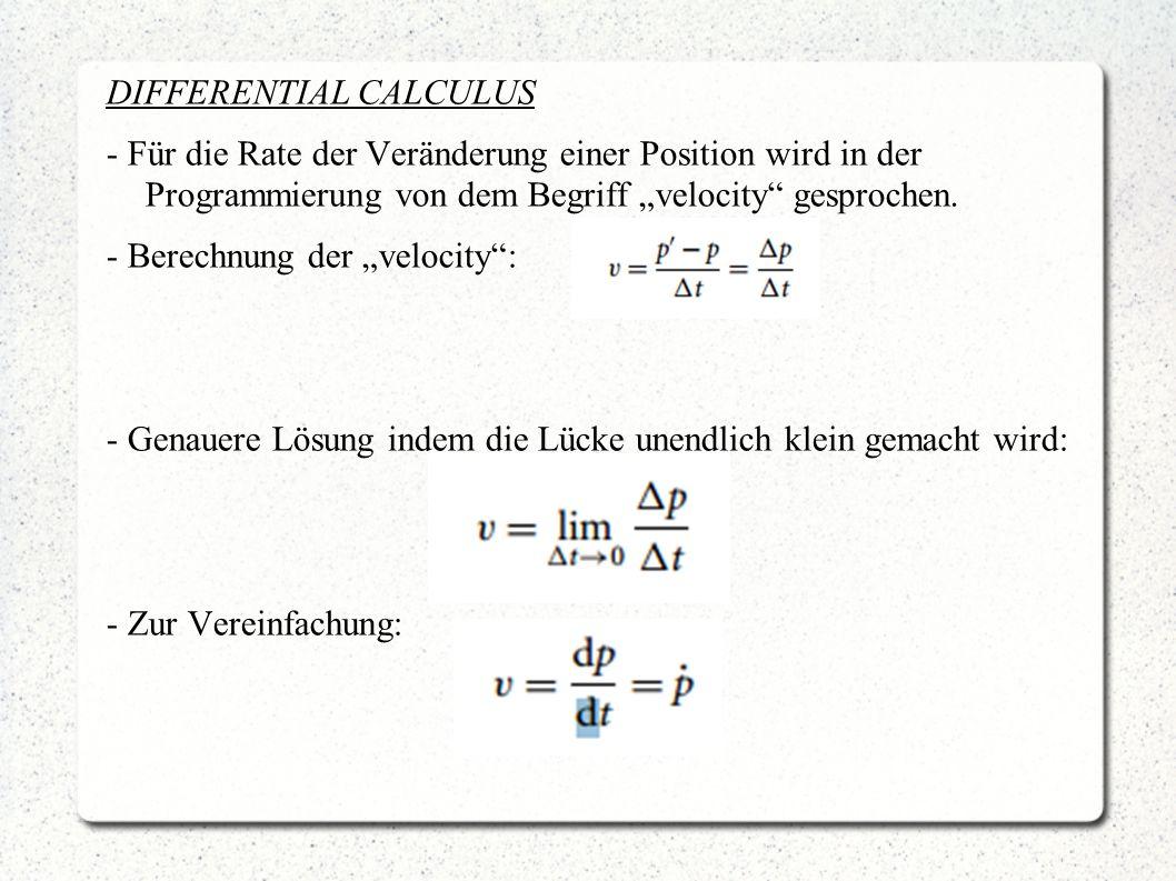DIFFERENTIAL CALCULUS - Für die Rate der Veränderung einer Position wird in der Programmierung von dem Begriff velocity gesprochen. - Berechnung der v