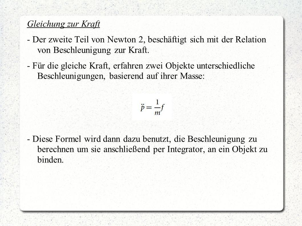 Gleichung zur Kraft - Der zweite Teil von Newton 2, beschäftigt sich mit der Relation von Beschleunigung zur Kraft. - Für die gleiche Kraft, erfahren