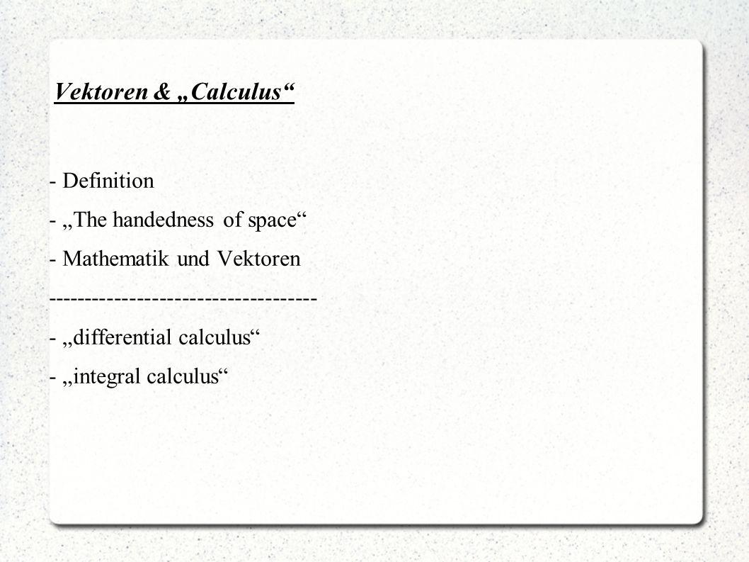 Vektoren & Calculus - Definition - The handedness of space - Mathematik und Vektoren ------------------------------------ - differential calculus - in