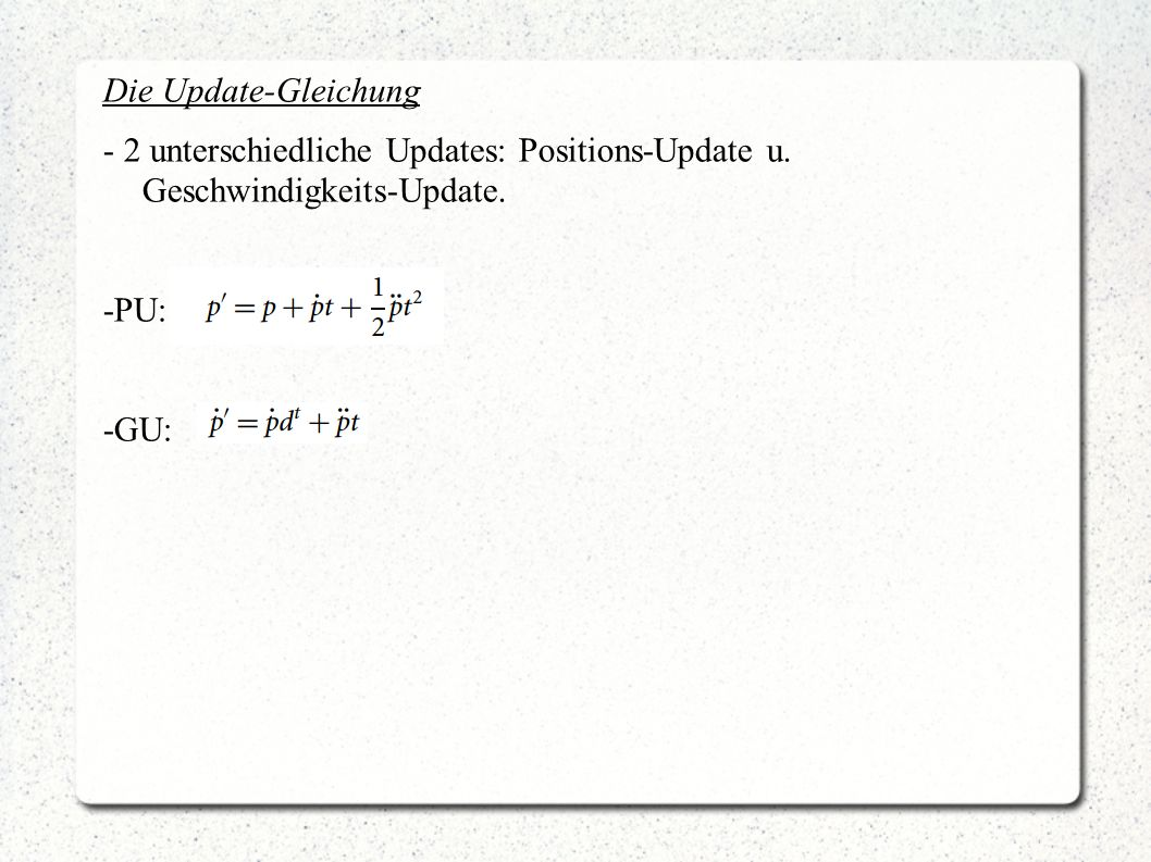 Die Update-Gleichung - 2 unterschiedliche Updates: Positions-Update u. Geschwindigkeits-Update. -PU: -GU: