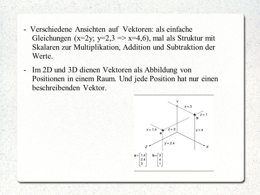 - Verschiedene Ansichten auf Vektoren: als einfache Gleichungen (x=2y; y=2,3 => x=4,6), mal als Struktur mit Skalaren zur Multiplikation, Addition und