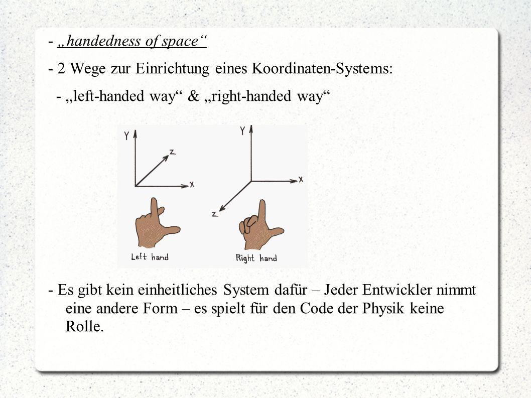 - handedness of space - 2 Wege zur Einrichtung eines Koordinaten-Systems: - left-handed way & right-handed way - Es gibt kein einheitliches System daf