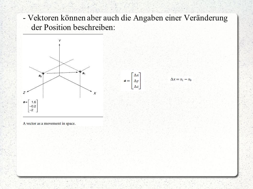 - Vektoren können aber auch die Angaben einer Veränderung der Position beschreiben: