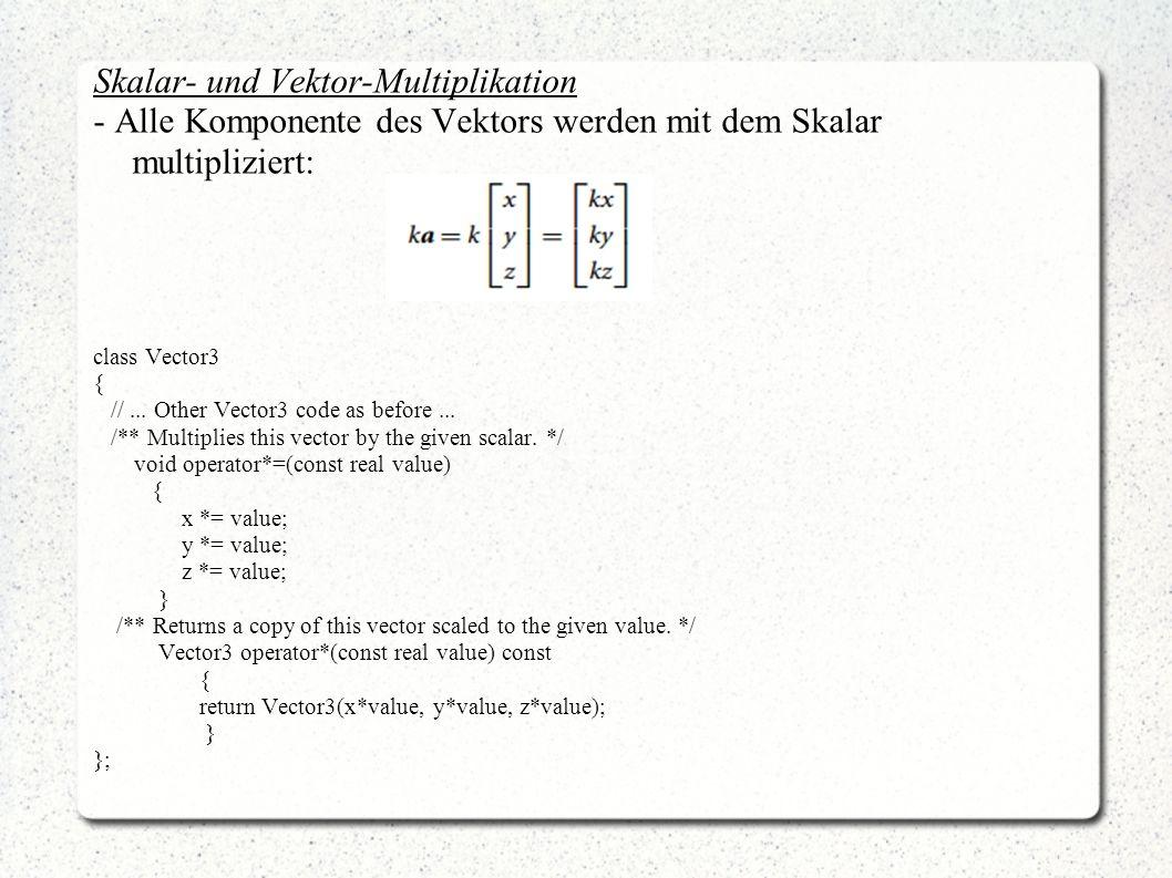 Skalar- und Vektor-Multiplikation - Alle Komponente des Vektors werden mit dem Skalar multipliziert: class Vector3 { //... Other Vector3 code as befor