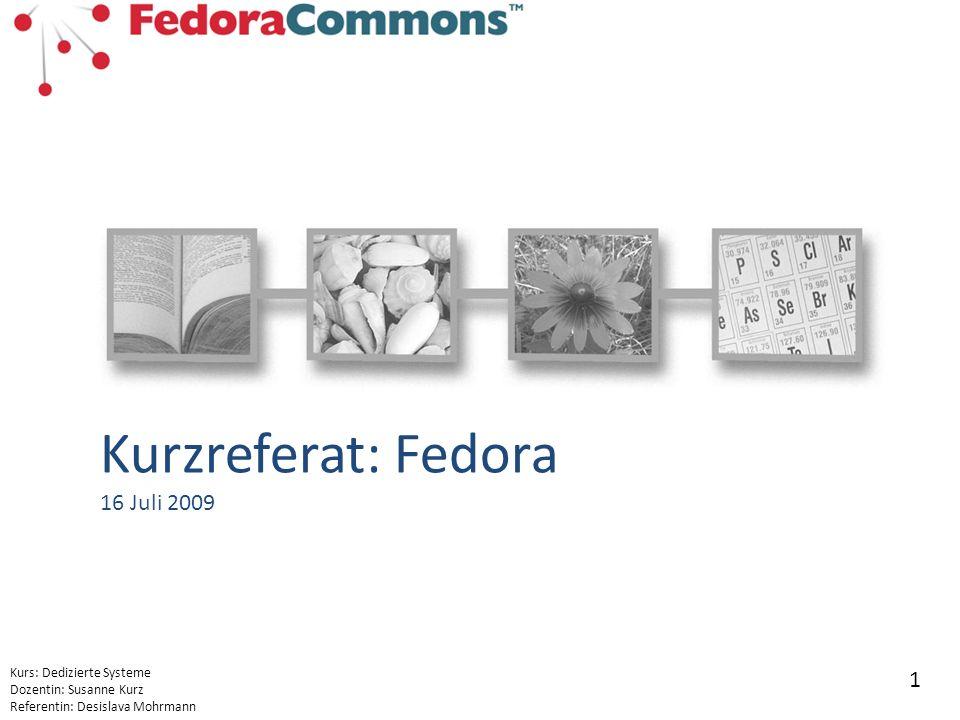 Kurs: Dedizierte Systeme Dozentin: Susanne Kurz Referentin: Desislava Mohrmann 1 Kurzreferat: Fedora 16 Juli 2009