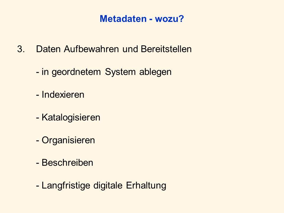 Metadaten - wozu? 3.Daten Aufbewahren und Bereitstellen - in geordnetem System ablegen - Indexieren - Katalogisieren - Organisieren - Beschreiben - La