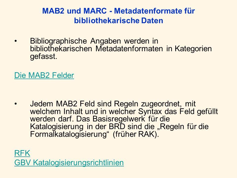 MAB2 und MARC - Metadatenformate für bibliothekarische Daten Bibliographische Angaben werden in bibliothekarischen Metadatenformaten in Kategorien gef