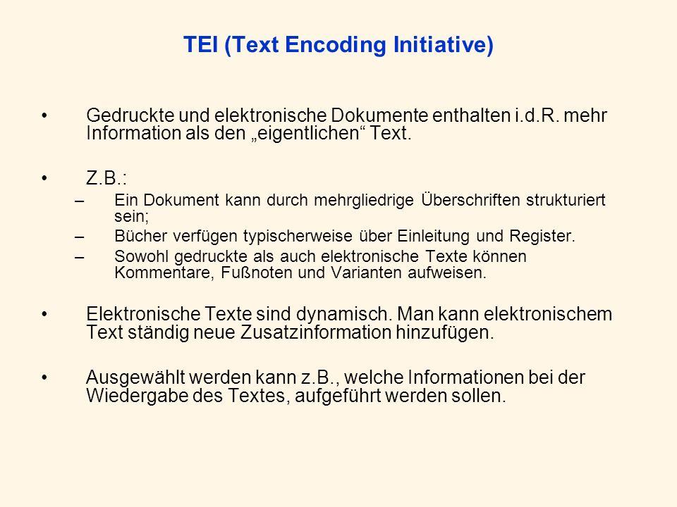 TEI (Text Encoding Initiative) Gedruckte und elektronische Dokumente enthalten i.d.R. mehr Information als den eigentlichen Text. Z.B.: –Ein Dokument