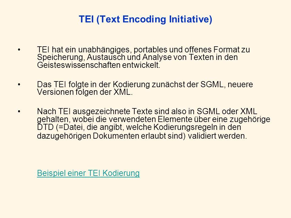 TEI (Text Encoding Initiative) TEI hat ein unabhängiges, portables und offenes Format zu Speicherung, Austausch und Analyse von Texten in den Geisteswissenschaften entwickelt.