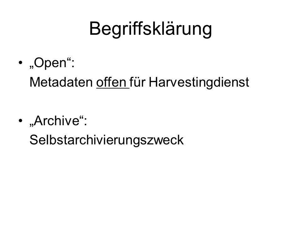 Begriffsklärung Open: Metadaten offen für Harvestingdienst Archive: Selbstarchivierungszweck