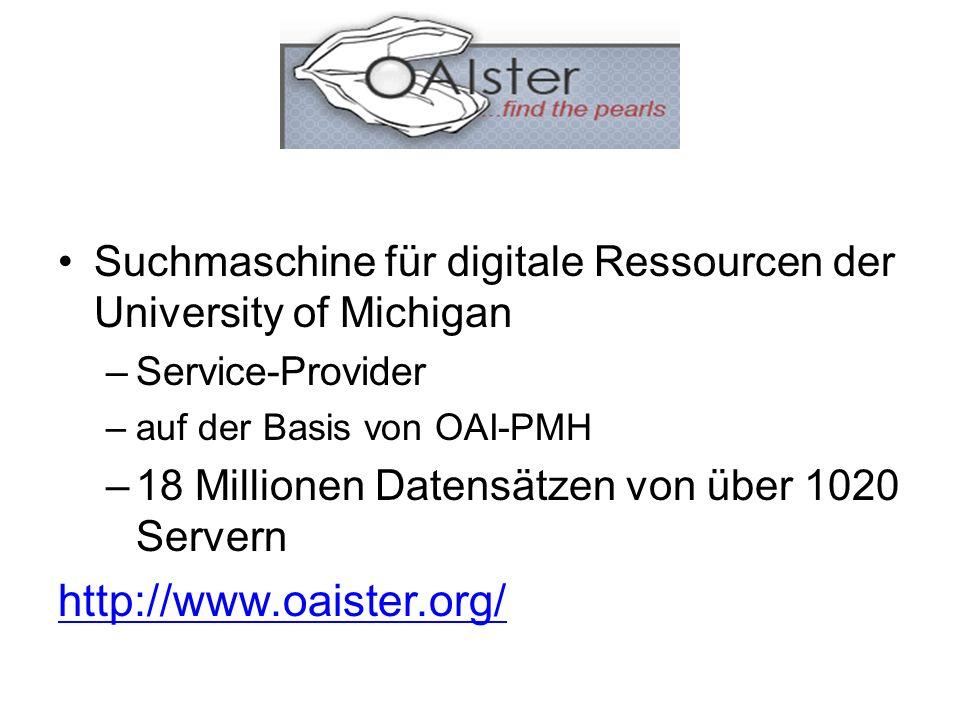 Suchmaschine für digitale Ressourcen der University of Michigan –Service-Provider –auf der Basis von OAI-PMH –18 Millionen Datensätzen von über 1020 Servern http://www.oaister.org/