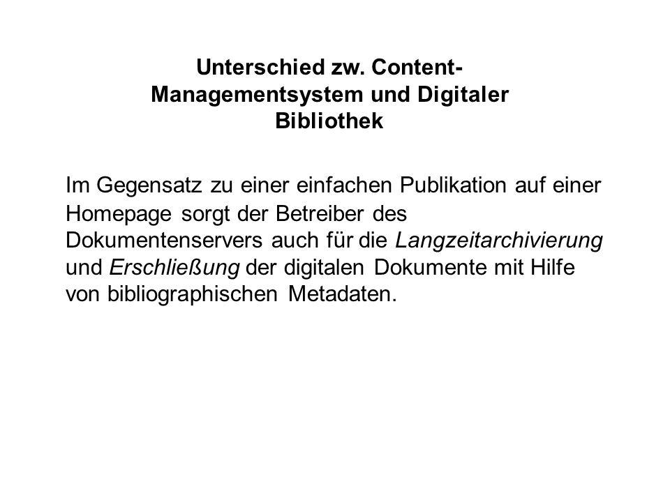 Im Gegensatz zu einer einfachen Publikation auf einer Homepage sorgt der Betreiber des Dokumentenservers auch für die Langzeitarchivierung und Erschließung der digitalen Dokumente mit Hilfe von bibliographischen Metadaten.