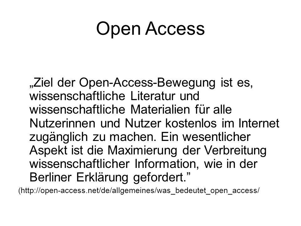 Open Access Ziel der Open-Access-Bewegung ist es, wissenschaftliche Literatur und wissenschaftliche Materialien für alle Nutzerinnen und Nutzer kostenlos im Internet zugänglich zu machen.