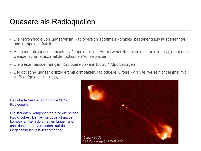 Quasare als Radioquellen Die Morphologie von Quasaren im Radiobereich ist oftmals komplex, bestehend aus ausgedehnter und kompakter Quelle Ausgedehnte