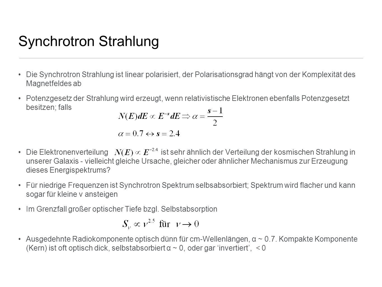 Synchrotron Strahlung Die Synchrotron Strahlung ist linear polarisiert, der Polarisationsgrad hängt von der Komplexität des Magnetfeldes ab Potenzgese