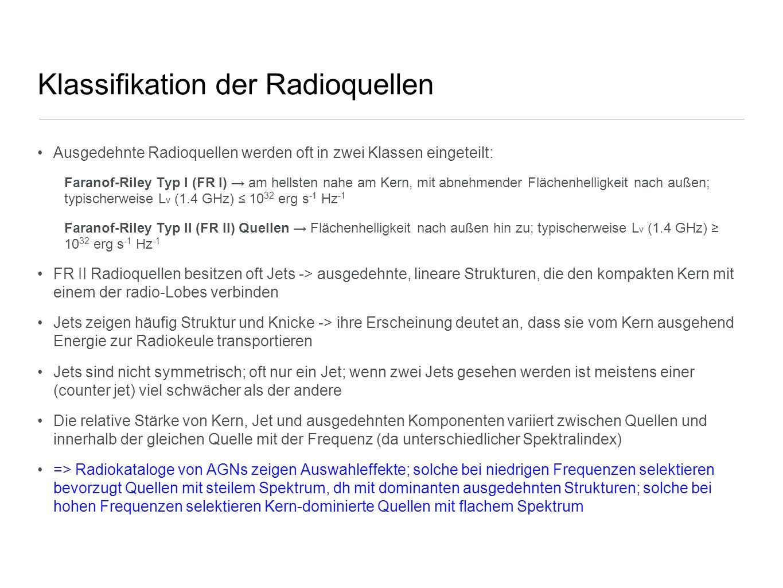 Klassifikation der Radioquellen Ausgedehnte Radioquellen werden oft in zwei Klassen eingeteilt: Faranof-Riley Typ I (FR I) am hellsten nahe am Kern, m