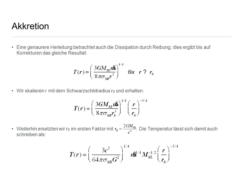 Akkretion Eine genaurere Herleitung betrachtet auch die Dissipation durch Reibung; dies ergibt bis auf Korrekturen das gleiche Resultat: Wir skalieren