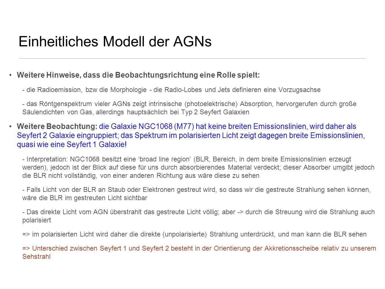 Einheitliches Modell der AGNs Weitere Hinweise, dass die Beobachtungsrichtung eine Rolle spielt: - die Radioemission, bzw die Morphologie - die Radio-