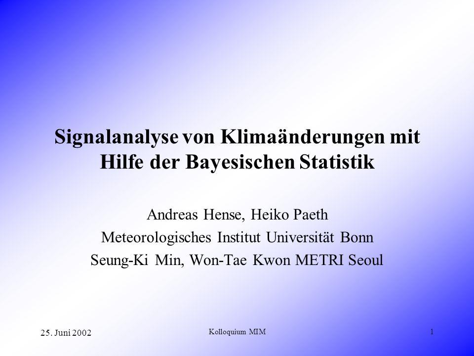 25. Juni 2002 Kolloquium MIM1 Signalanalyse von Klimaänderungen mit Hilfe der Bayesischen Statistik Andreas Hense, Heiko Paeth Meteorologisches Instit