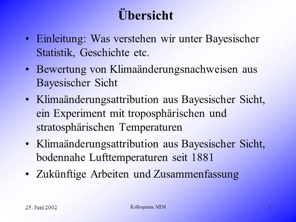 25. Juni 2002 Kolloquium MIM2 Übersicht Einleitung: Was verstehen wir unter Bayesischer Statistik, Geschichte etc. Bewertung von Klimaänderungsnachwei