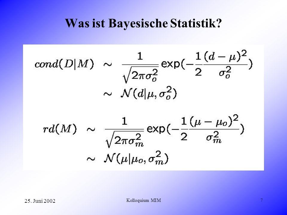 25. Juni 2002 Kolloquium MIM7 Was ist Bayesische Statistik