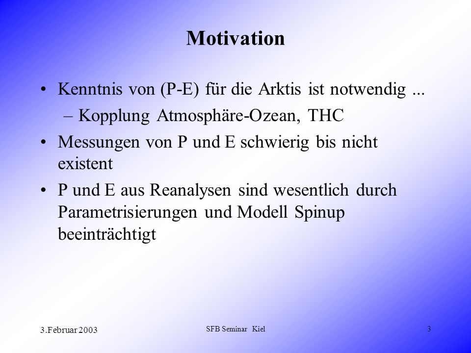 3.Februar 2003 SFB Seminar Kiel4 Motivation Wasserdampfhaushaltsgleichung als Basis Reanalysen wegen Spin-up nicht geschlossen
