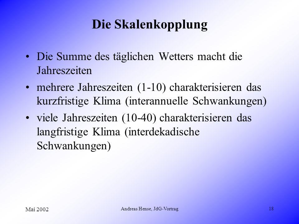 Mai 2002 Andreas Hense, JdG-Vortrag18 Die Skalenkopplung Die Summe des täglichen Wetters macht die Jahreszeiten mehrere Jahreszeiten (1-10) charakteri