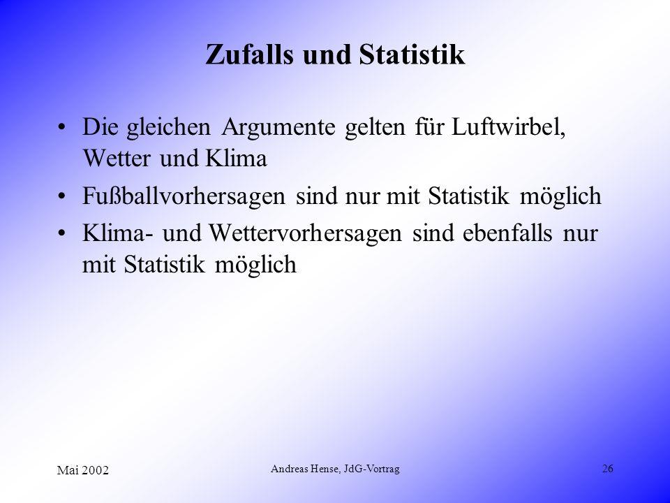 Mai 2002 Andreas Hense, JdG-Vortrag26 Zufalls und Statistik Die gleichen Argumente gelten für Luftwirbel, Wetter und Klima Fußballvorhersagen sind nur