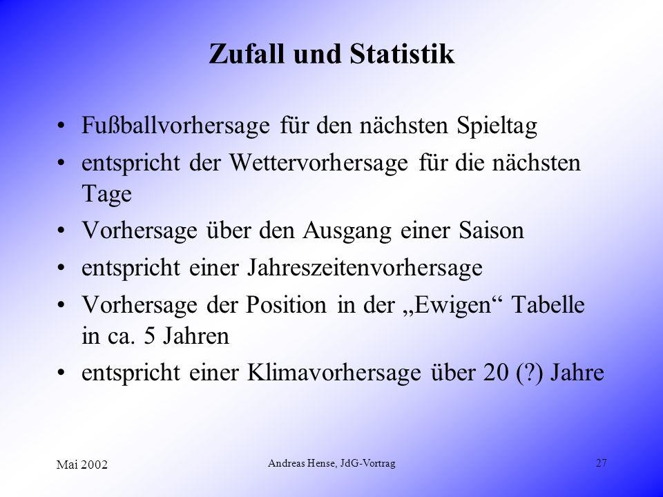 Mai 2002 Andreas Hense, JdG-Vortrag27 Zufall und Statistik Fußballvorhersage für den nächsten Spieltag entspricht der Wettervorhersage für die nächste