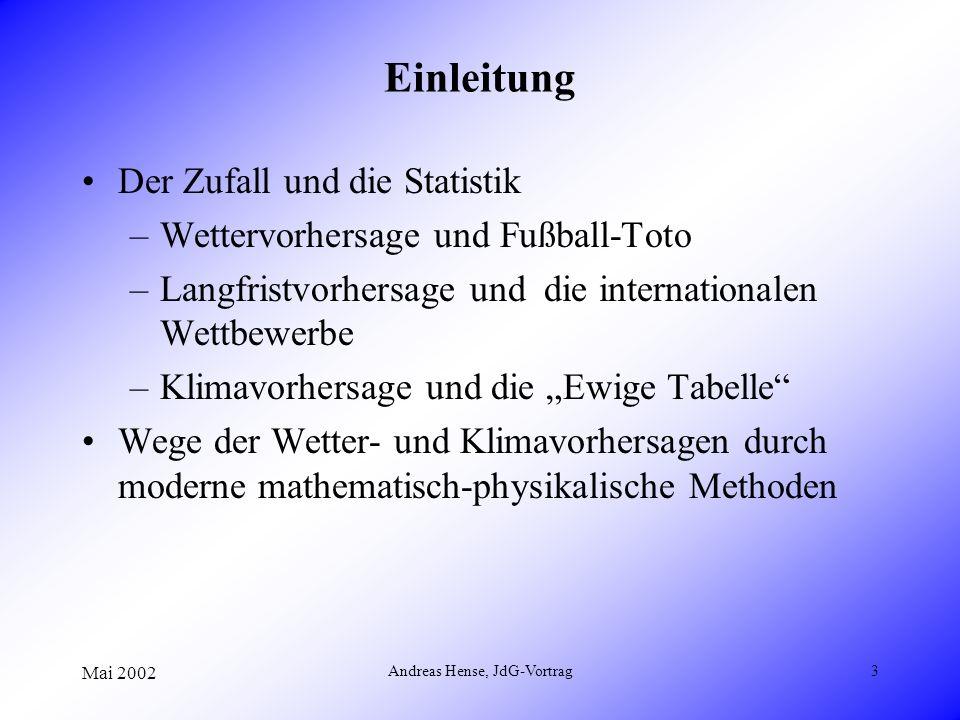 Mai 2002 Andreas Hense, JdG-Vortrag3 Einleitung Der Zufall und die Statistik –Wettervorhersage und Fußball-Toto –Langfristvorhersage und die internati