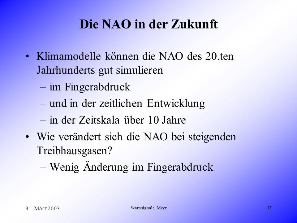 31. März 2003 Warnsignale Meer11 Die NAO in der Zukunft Klimamodelle können die NAO des 20.ten Jahrhunderts gut simulieren –im Fingerabdruck –und in d