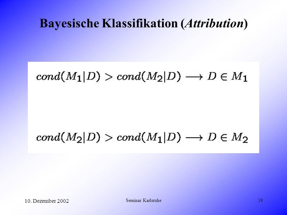 10. Dezember 2002 Seminar Karlsruhe19 Bayesische Klassifikation (Attribution)