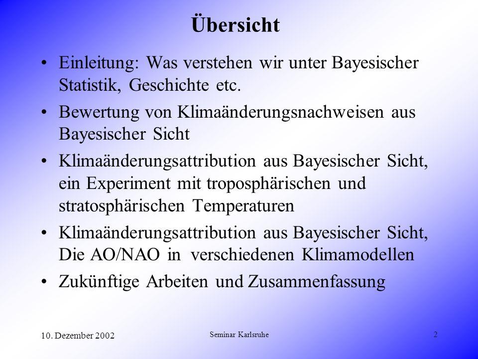 10. Dezember 2002 Seminar Karlsruhe2 Übersicht Einleitung: Was verstehen wir unter Bayesischer Statistik, Geschichte etc. Bewertung von Klimaänderungs