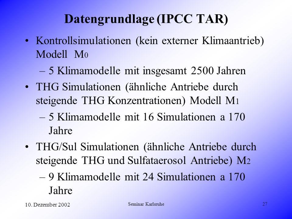 10. Dezember 2002 Seminar Karlsruhe27 Datengrundlage (IPCC TAR) Kontrollsimulationen (kein externer Klimaantrieb) Modell M 0 –5 Klimamodelle mit insge
