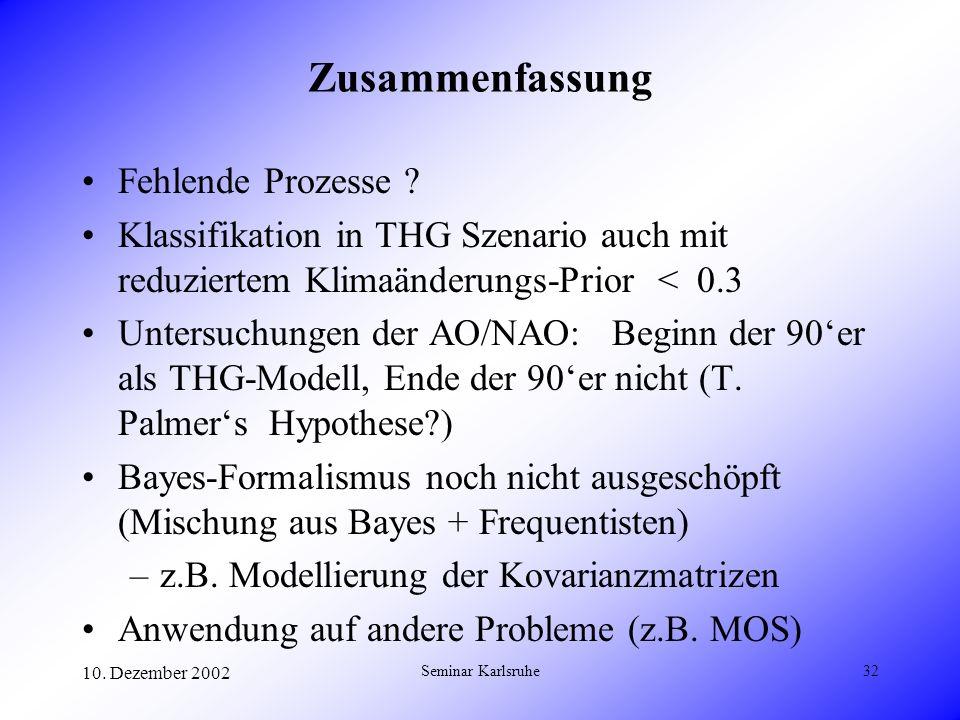 10. Dezember 2002 Seminar Karlsruhe32 Zusammenfassung Fehlende Prozesse ? Klassifikation in THG Szenario auch mit reduziertem Klimaänderungs-Prior < 0