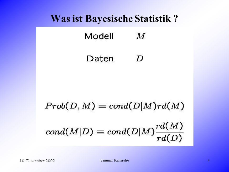10. Dezember 2002 Seminar Karlsruhe4 Was ist Bayesische Statistik ?