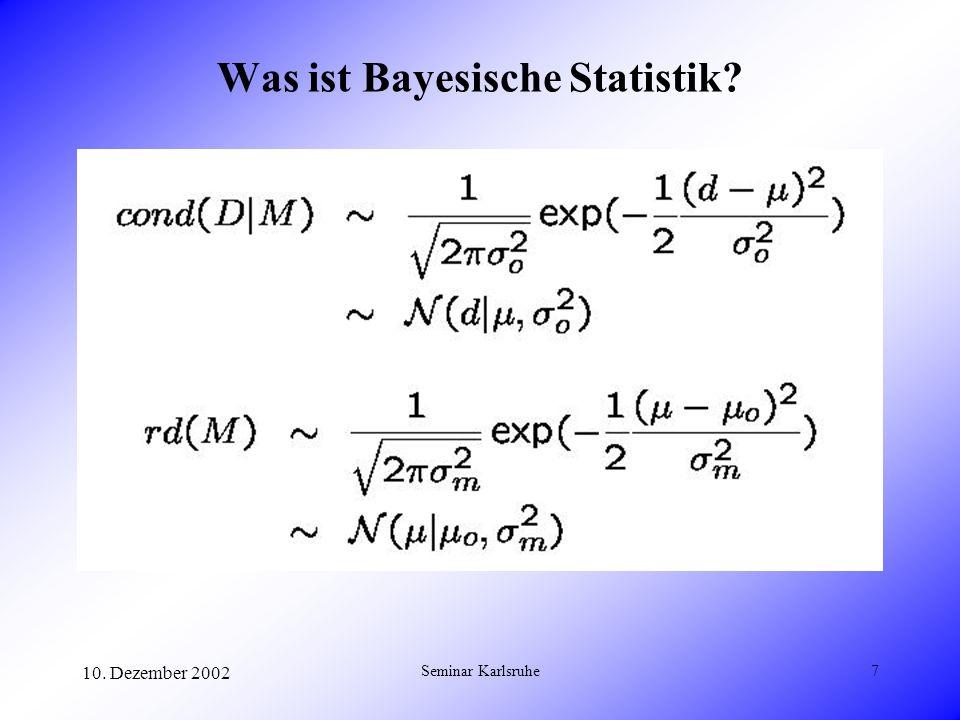 10. Dezember 2002 Seminar Karlsruhe7 Was ist Bayesische Statistik?