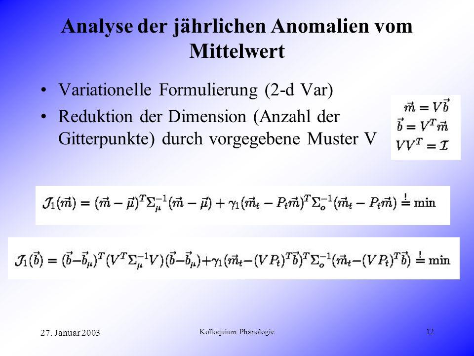 27. Januar 2003 Kolloquium Phänologie12 Analyse der jährlichen Anomalien vom Mittelwert Variationelle Formulierung (2-d Var) Reduktion der Dimension (