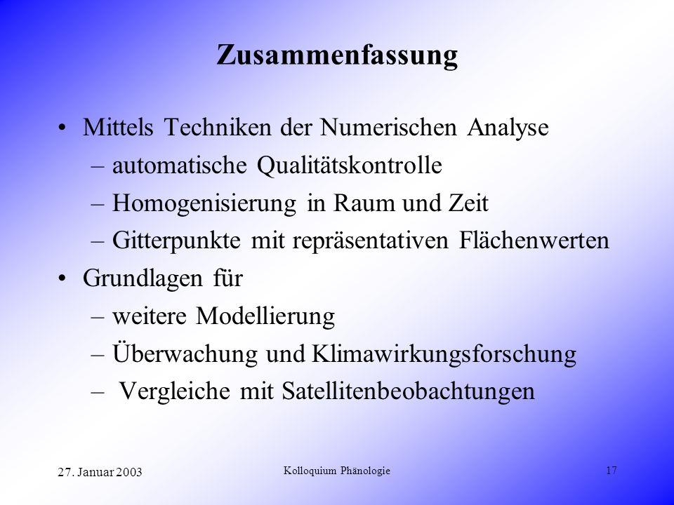27. Januar 2003 Kolloquium Phänologie17 Zusammenfassung Mittels Techniken der Numerischen Analyse –automatische Qualitätskontrolle –Homogenisierung in