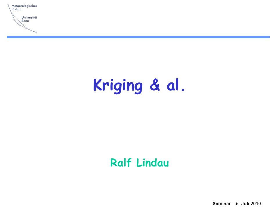 Seminar – 5. Juli 2010 Kriging & al. Ralf Lindau